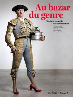 Catalogue d'exposition Le bazar du genre, féminin / masculin en Méditerranée - MuCEM