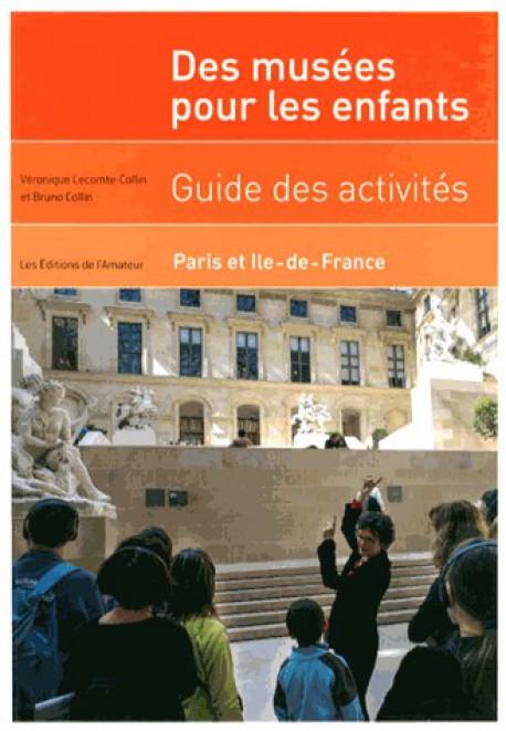 Des musées pour les enfants - Guide des activités, Paris et Ile-de-France