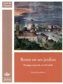 Rome en ses jardins - Paysage et pouvoir au XVIe siècle