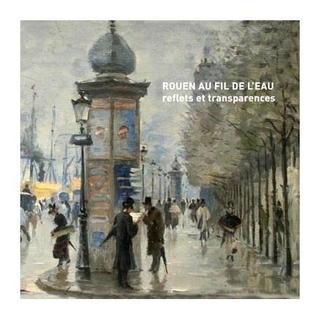 Catalogue d'exposition Rouen au fil de l'eau, reflets et transparences