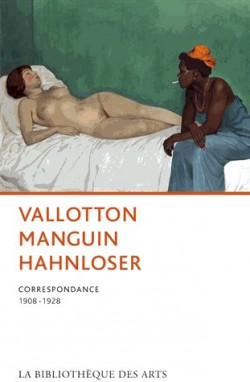 Vallotton Manguin Hahnloser - Correspondance 1908-1928