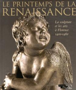 Catalogue d'exposition Le printemps de la Renaissance. La sculpture et les arts à Florence 1400-1460