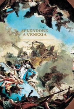 Splendora a Venezia. Art et Musique de la Renaissance au Baroque dans la Sérénissime