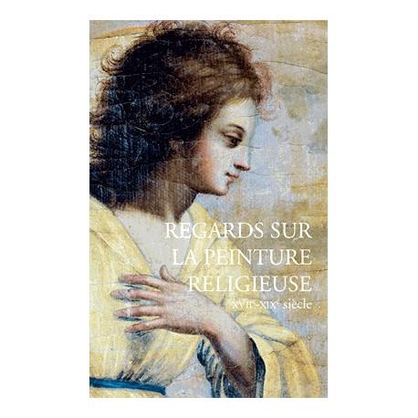 Regards sur la peinture religieuse (XVIIe-XIXe siècle)