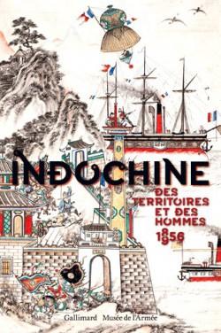 Catalogue d'exposition Indochine. Des territoires et des hommes, 1856-1956