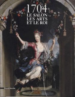 Catalogue d'exposition 1704 - Le salon, les arts et le roi
