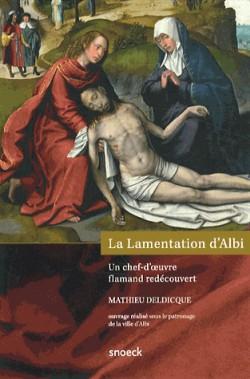 La Lamentation d'Albi - Un chef-d'oeuvre flamand redécouvert