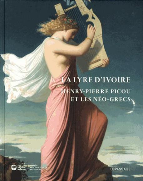 Catalogue d'exposition La lyre d'ivoire - Henry-Pierre Picou et les Néo-grecs