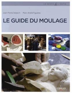 Techniques artistiques - Le guide du moulage