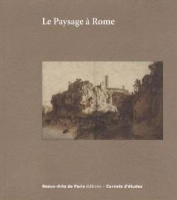 Le paysage à Rome entre 1600 et 1650 - Carnet d'études ENSBA n°30