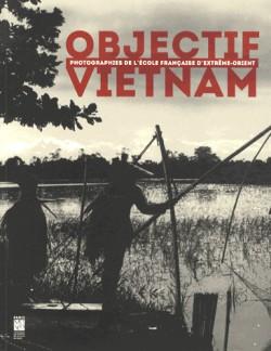 Catalogue d'exposition Objectif Vietnam, photographies de l'école française d'Extrême-Orient