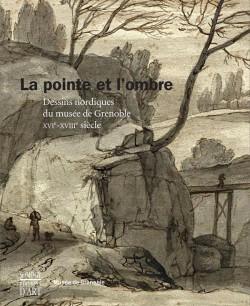 Catalogue d'exposition La pointe et l'ombre - Dessins nordiques du musée de Grenoble XVIe-XVIIIe siècle