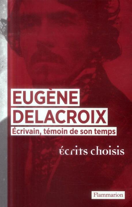 Delacroix écrivain, témoin de son temps