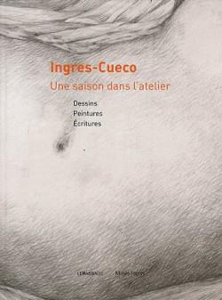 Ingres-Cueco - Une saison dans l'atelier