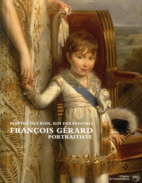Catalogue d'exposition François Gérard, portraitiste - Peintre des rois, roi des peintres