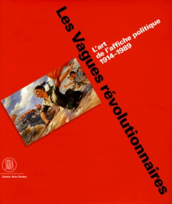 L'art de l'affiche politique 1914-1989 - Les Vagues révolutionnaires