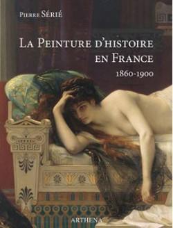 La Peinture d'histoire en France 1860-1900. La lyre ou le poignard