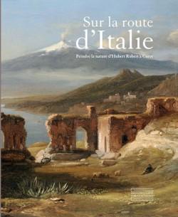 Sur la route d'Italie. Peindre la nature d'Hubert Robert à Corot