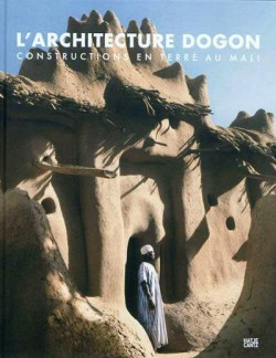 L'architecture Dogon - Construction en terre au Mali