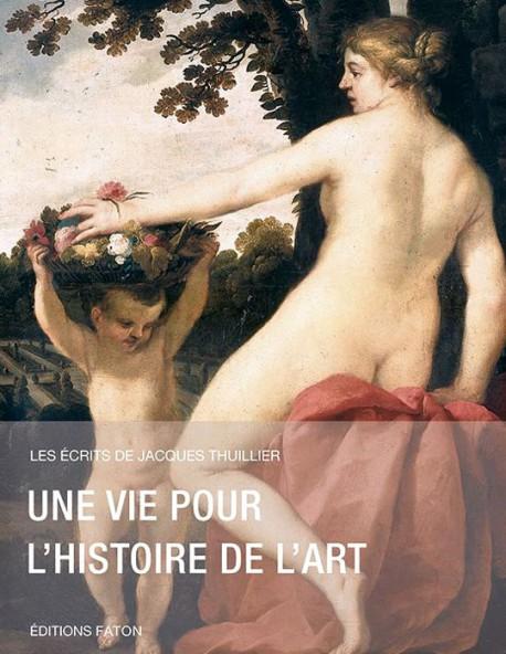 Une vie pour l'histoire de l'art  - Jacques Thuillier, Tome 1