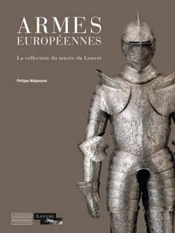 Armes européennes - Histoire d'une collection au musée du Louvre