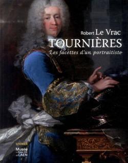 Catalogue d'exposition Robert Le Vrac Tournières, les facettes d'un portraitiste