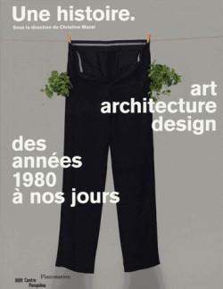 Une histoire au Centre Pompidou-Metz - Art, architecture, design, des années 1980 à nos jours