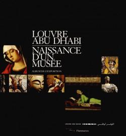 Album d'exposition Louvre Abu Dhabi - Naissance d'un musée