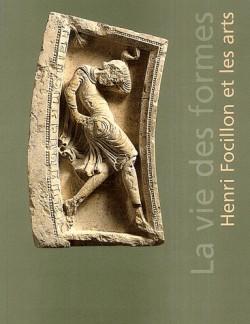 Henri Focillon et les arts - La vie des formes