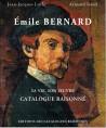 Emile Bernard, sa vie, son oeuvre - Catalogue raisonné