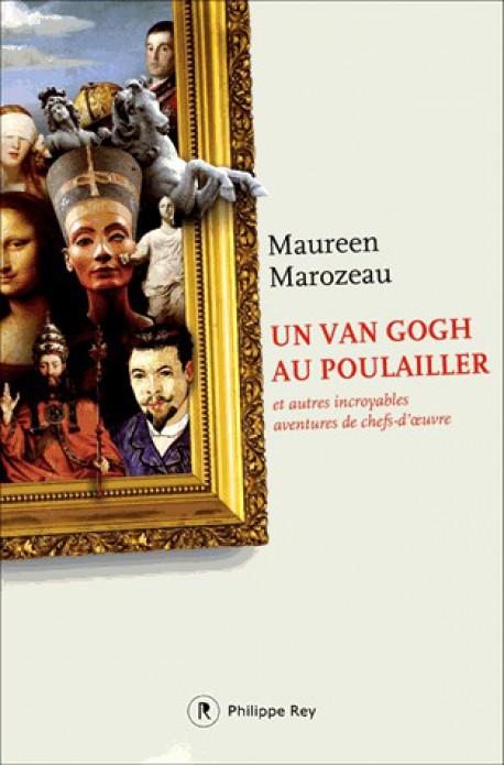 Un Van Gogh au poulailler et autres incroyables aventures de chefs-d'oeuvre