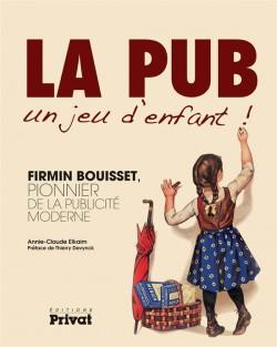 Firmin Bouisset, pionnier de la publicité moderne - La pub, un jeu d'enfant !