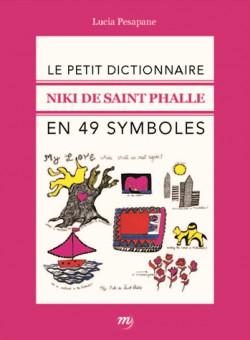 Niki de Saint Phalle, le petit dictionnaire en 49 symboles