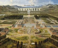 Versailles, la fabrique d'un chef-d'oeuvre