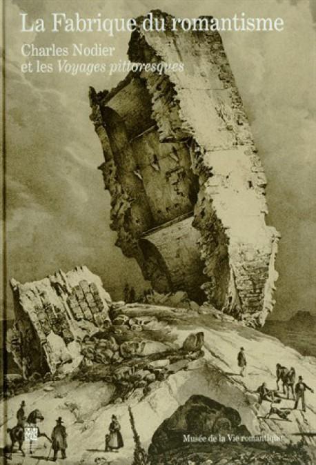 Catalogue d'exposition La fabrique du romantisme, Charles Nodier et les voyages pittoresques