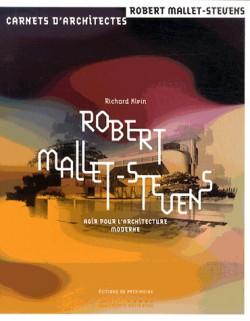 Robert Mallet-Stevens - Agir pour l'architecture moderne