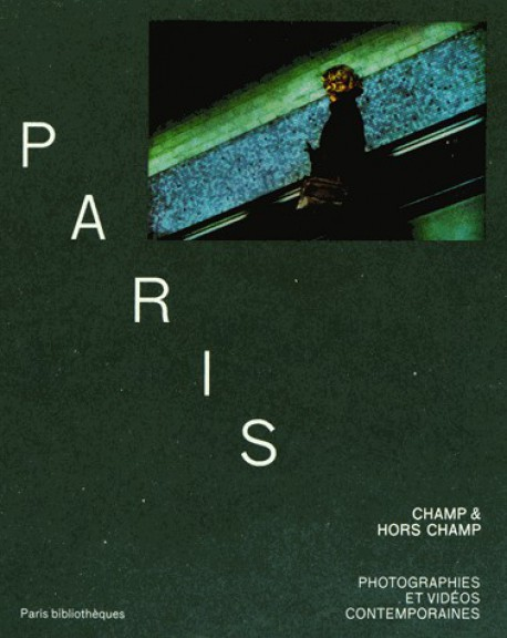 Catalogue d'exposition Paris, champ & hors champ - Photographies et vidéos contemporaines