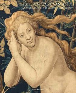Pieter Coecke van Aelst - La peinture, le dessin et la tapisserie à la Renaissance