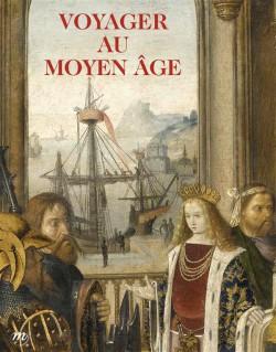 Catalogue d'exposition Voyager au Moyen Age - Musée de Cluny
