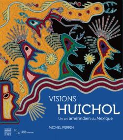 Visions Huichol - Un art amérindien du Mexique
