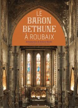 Le baron Bethune à Roubaix - L'Eglise Saint-Joseph & Le couvent des Clarisses