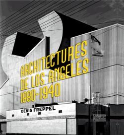 Architectures de Los Angeles - Photographies de Denis Freppel 1880-1940