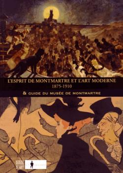 L'esprit de Montmartre et l'art moderne (1875-1910) & Guide du Musée de Montmartre