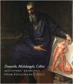 Sculptors' Drawings from Renaissance Italy : Donatello, Michelangelo, Cellini