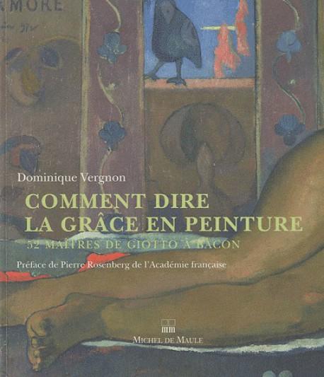 Comment dire la grâce en peinture - 52 maîtres de Giotto à Bacon