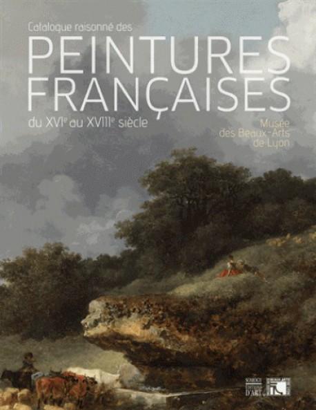 Les peintures françaises du XVIe au XVIIIe siècle - Musée de Beaux-Arts de Lyon