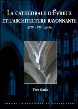 La cathédrale d'Evreux et l'architecture rayonnante - XIIe-XIVe siècles