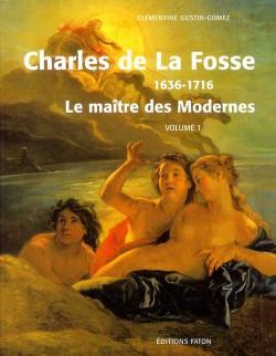 Charles de La Fosse (1636-1716). Le maître des Modernes. Deux volumes