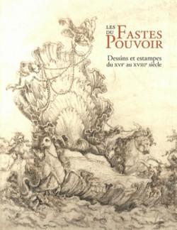 Les fastes du pouvoir - Dessins et estampes du XVIe au XVIIIe siècle
