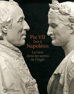 Pie VII face à Napoléon, Rome, Paris, Fontainebleau, 1796-1814 - Château de Fontainebleau
